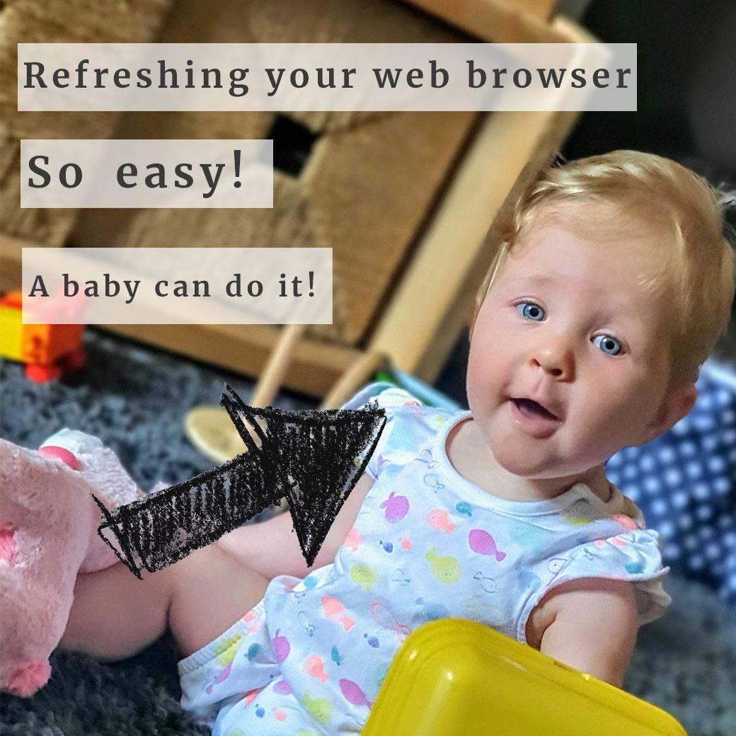 Refreshing your web browser (so easy a baby can do it)